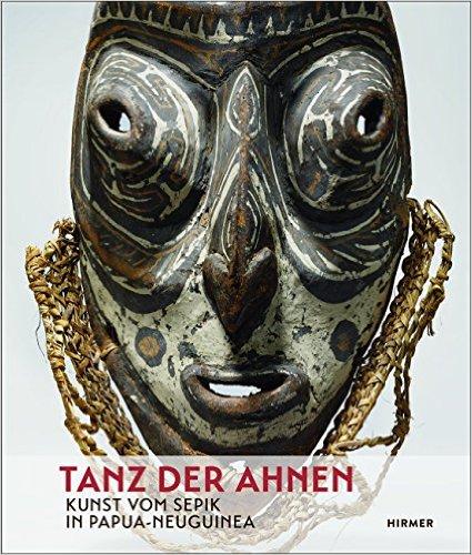 Tanz der Ahnen. Kunst vom Sepik in Papua-Neuguinea